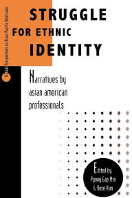 Struggle for Ethnic Identity: Narratives by Asian American Professionals - Pyong Gap Min