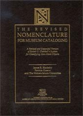 The Revised Nomenclature for Museum Cataloging: A Revised and Expanded Version of Robert G. Chenhall's System for Classifying Man- - Blackaby, James R. / Nomenclature Committee / Greeno, Patricia