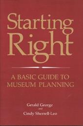 Starting Right: A Basic Guide to Museum Planning - George, Gerald / Sherrell-Leo, Cindy