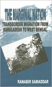 The Marginal Nation: Transborder Migration from Bangladesh to West Bengal - Ranabir Samaddar