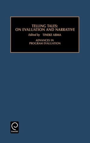 Advances in Program Evaluation: Telling Tales: On Narrative Vol 6 - Tineke A. Abma, Robert E. Stake, T. Abma (Editor)