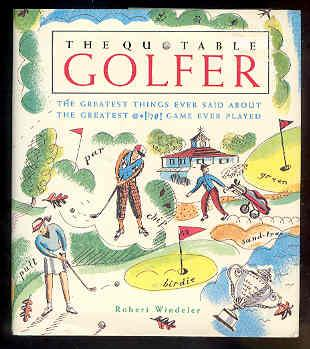 THE QUOTABLE GOLFER the Greatest Things Ever Said About the Greatest @*!'?#! Game Ever Played