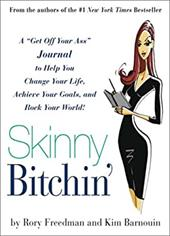 """Skinny Bitchin': A """"Get Off Your Ass"""" Journal to Help You Change Your Life, Achieve Your Goals, and Rock Your World! - Freedman, Rory / Barnouin, Kim"""