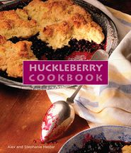 The Huckleberry Cookbook - Stephanie Hester, Alex Hester