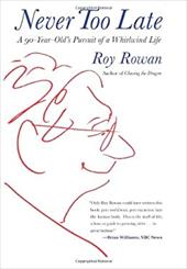 Never Too Late: A 90-Year-Old's Pursuit of a Whirlwind Life - Rowan, Roy