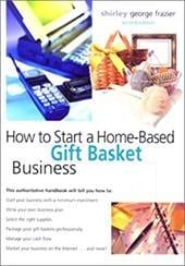 How to Start a Home-Based Gift Basket Business, 2nd - Frazier, Shirley George