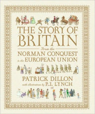 The Story of Britain from the Norman Conquest to the European Union Patrick Dillon Author