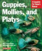 Guppies, Mollies, and Platys: Everything about Purchase, Care, Nutrition, and Behavior