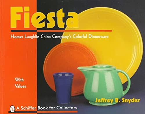 Fiesta: Homer Laughlin China Company's Colourful Dinnerware (Schiffer Book for Collectors)