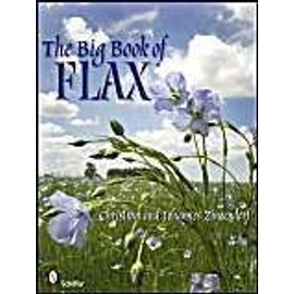 The Big Book of Flax: A Compendium of Facts, Art, Lore, Projects and Song - Christian Zinzendorf