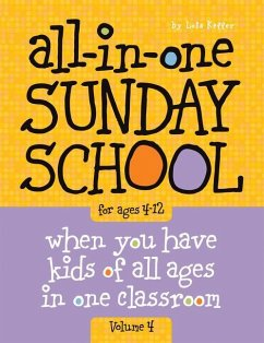 All-In-One Sunday School Volume 4: When You Have Kids of All Ages in One Classroom - Group Publishing Keffer, Lois