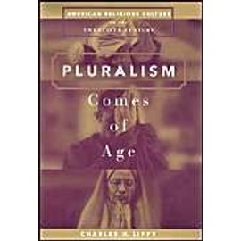 Pluralism Comes of Age: American Religious Culture in the Twentieth Century - Charles H. Lippy