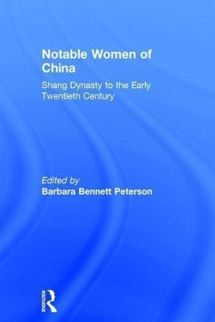 Notable Women of China: Shang Dynasty to the Early Twentieth Century: Shang Dynasty to the Early Twentieth Century - Peterson, Paul E. Bennett Peterson, Barbara