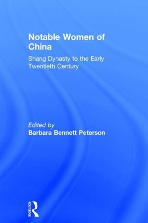 Notable Women of China: Shang Dynasty to the Early Twentieth Century - Barbara Bennett Peterson, He Hong Fei (Editor), Han Tie (Editor)