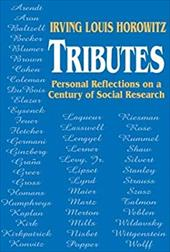Tributes: Personal Reflections on a Century of Social Research - Horowitz, Irving Louis