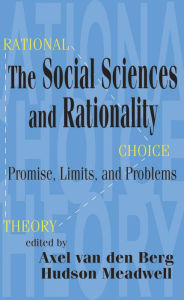 The Social Sciences and Rationality: Promise, Limits, and Problems - Axel van den Berg
