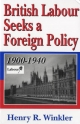 British Labour Seeks a Foreign Policy, 1900-1940 - Henry Winkler