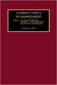 Current Topics in Management Volume 9 - M. Afzalur Rahim (Editor), Kenneth Mackenzie (Editor), Robert Golembiewski (Editor)