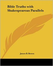 Bible Truths With Shakespearean Parallels - James B. Brown
