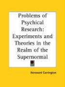 Problems of Psychical Research: Experiments and Theories in the Realm of the Supernormal