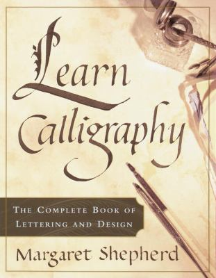 Learn Calligraphy : The Complete Book of Lettering and Design - Shepherd, Margaret