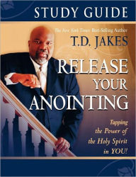 Release Your Annointing Study Guide - T. D. Jakes