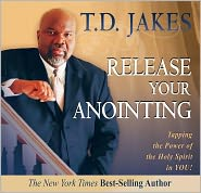 Release Your Anointing: Tapping the Power of the Holy Spirit in You! - T. D. Jakes