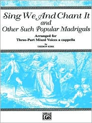 Sing We and Chant It and Other Such Popular Madrigals: 3-Part Mixed, a cappella