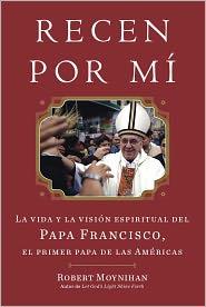 Recen Por Mi: La vida y la vision espiritual del Papa Francisco, el primer papa de las Americas - Robert Moynihan