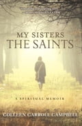 My Sisters the Saints - Colleen Carroll Campbell