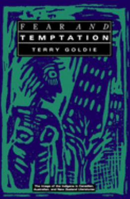 Fear and Temptation: The Image of the Indigene in Canadian, Australian, and New Zealand Literatures - Goldie, Terry