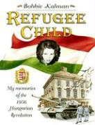 Refugee Child: My Memories of the 1956 Hungarian Revolution
