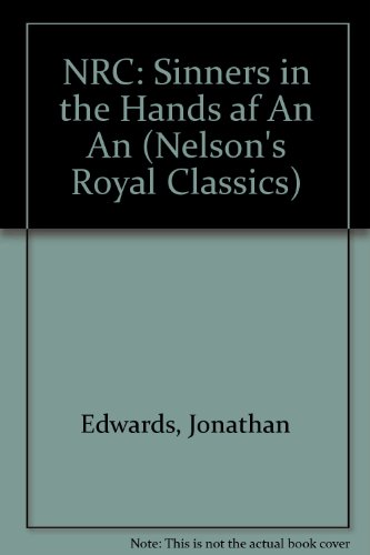 Sinners in the Hands of an Angry God: And Other Writings (Nelson's Royal Classics)