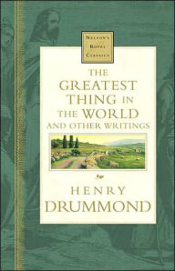 The Greatest Thing In The World And Other Writings: Nelson's Royal Classics - Henry Drummond
