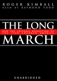 The Long March: How the Cultural Revolution of the 1960s Changed America - Roger Kimball