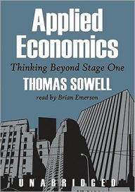 Applied Economics: Thinking Beyond Stage One - Thomas Sowell