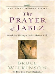 Prayer of Jabez: Breaking through to the Blessed Life - Bruce Wilkinson