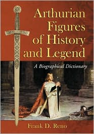 Arthurian Figures of History and Legend: A Biographical Dictionary