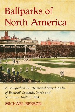 Ballparks of North America: A Comprehensive Historical Reference to Baseball Grounds, Yards and Stadiums, 1845 to 1988 - Benson, Michael