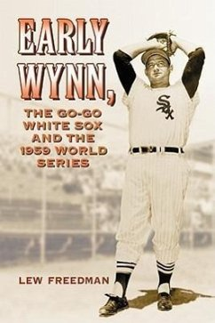 Early Wynn, the Go-Go White Sox and the 1959 World Series - Freedman, Lew