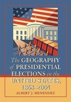 The Geography of Presidential Elections in the United States, 1868-2004 - Menendez, Albert J.