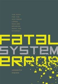 Fatal System Error: The Hunt for the New Crime Lords Who are Bringing Down the Internet - Joseph Menn
