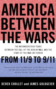 America Between the Wars: From 11/9 to 9/11; The Misunderstood Years Between the Fall of the Berlin Wall and the Start of the - Derek Chollet