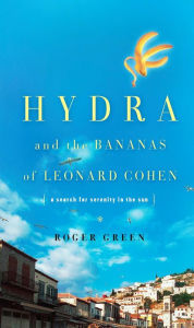 Hydra and the Bananas of Leonard Cohen - Roger Green