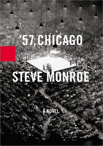 '57, Chicago. A novel. - Monroe, Steve