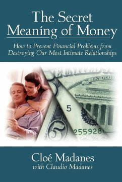The Secret Meaning of Money: How to Prevent Financial Problems from Destroying Our Most Intimate Relationships - Madanes, Cloe