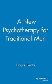 A New Psychotherapy for Traditional Men - Gary R. Brooks