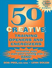 50 Creative Training Openers and Energizers: Innovative Ways to Start Your Training with a Bang! - Pike, Bob / Pike, Robert W. / Solem, Lynn
