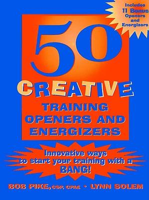 50 Creative Training Openers and Energizers: Innovative Ways to Start Your Training with a Bang
