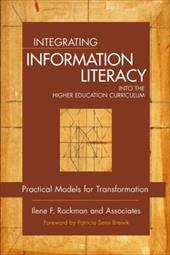 Integrating Information Literacy Into the Higher Education Curriculum: Practical Models for Transformation - Rockman, Ilene F. / Breivik, Patricia Senn